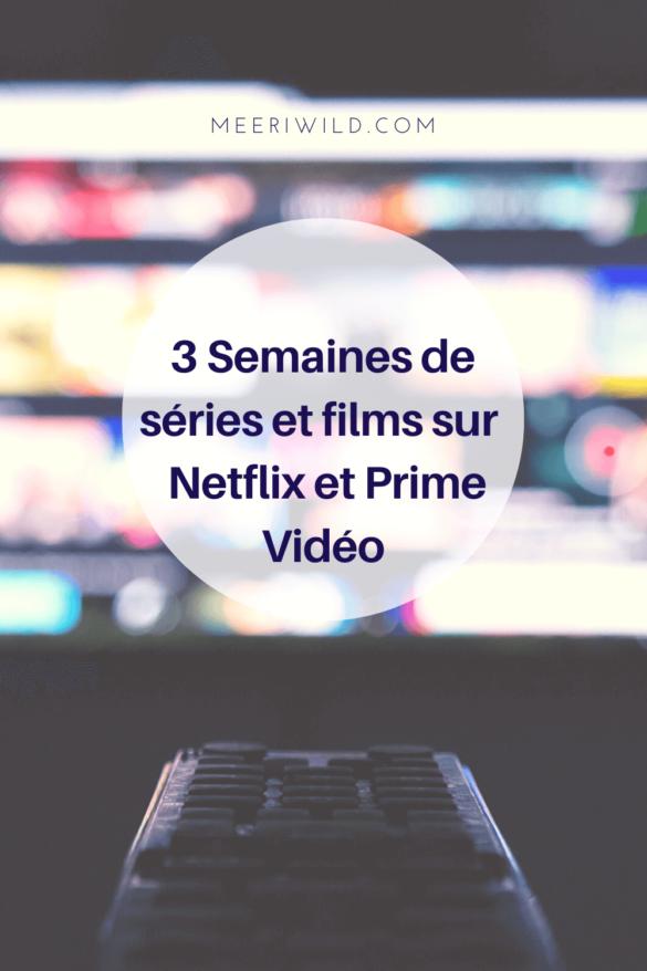 3 Semaines de séries et films sur Netflix et Prime Vidéo